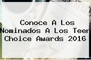 Conoce A Los Nominados A Los <b>Teen Choice Awards</b> 2016