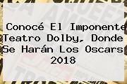 Conocé El Imponente Teatro Dolby, Donde Se Harán Los <b>Oscars 2018</b>