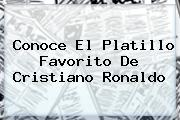 Conoce El Platillo Favorito De <b>Cristiano Ronaldo</b>