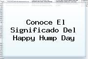 Conoce El Significado Del Happy <b>Hump Day</b>
