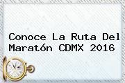 Conoce La Ruta Del <b>Maratón CDMX 2016</b>