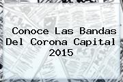 Conoce Las Bandas Del <b>Corona Capital 2015</b>
