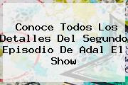 Conoce Todos Los Detalles Del Segundo Episodio De <b>Adal El Show</b>