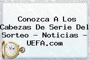 <b>Conozca A Los Cabezas De Serie Del Sorteo - Noticias - UEFA.com</b>