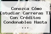 Conozca Cómo Estudiar Carreras TI Con Créditos Condonables Hasta ...