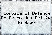 Conozca El Balance De Detenidos Del <b>20 De Mayo</b>