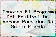 Conozca El Programa Del <b>Festival De Verano</b> Para Que No Se Lo Pierda
