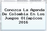 Conozca La Agenda De Colombia En Los <b>Juegos Olímpicos</b> 2016