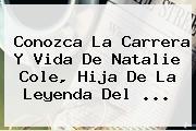 Conozca La Carrera Y Vida De <b>Natalie Cole</b>, Hija De La Leyenda Del <b>...</b>