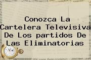 Conozca La Cartelera Televisiva De Los <b>partidos</b> De Las Eliminatorias