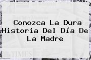 Conozca La Dura Historia Del <b>Día De La Madre</b>