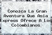 Conozca La Gran Aventura Que <b>Asia Express</b> Ofrece A Los Colombianos