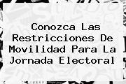 Conozca Las <b>restricciones</b> De Movilidad Para La Jornada Electoral