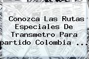 Conozca Las Rutas Especiales De Transmetro Para <b>partido Colombia</b> <b>...</b>
