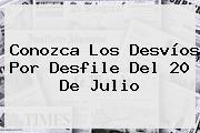 Conozca Los Desvíos Por Desfile Del <b>20 De Julio</b>