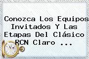 Conozca Los Equipos Invitados Y Las Etapas Del Clásico RCN <b>Claro</b> ...