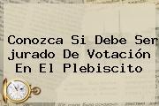 Conozca Si Debe Ser <b>jurado De Votación</b> En El Plebiscito