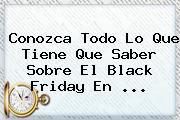 Conozca Todo Lo Que Tiene Que Saber Sobre El <b>Black Friday</b> En ...