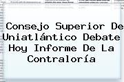 Consejo Superior De Uniatlántico Debate Hoy Informe De La <b>Contraloría</b>