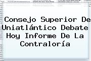 Consejo Superior De <b>Uniatlántico</b> Debate Hoy Informe De La Contraloría
