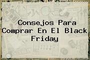 Consejos Para Comprar En El <b>Black Friday</b>