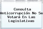 Consulta Anticorrupción No Se Votará En Las Legislativas