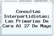 <b>Consultas Interpartidistas</b>: Las Primarias De Cara Al 27 De Mayo