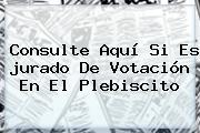 Consulte Aquí Si Es <b>jurado De Votación</b> En El Plebiscito