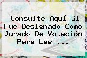 Consulte Aquí Si Fue Designado Como <b>jurado De Votación</b> Para Las ...