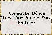 Consulte Dónde Tiene Que <b>votar</b> Este Domingo
