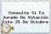 Consulte Si Es Jurado De Votación Este 25 De Octubre