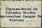 Consumidores De Estados Unidos Aprovechan Gangas De <b>Viernes</b> ...