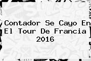 Contador Se Cayo En El <b>Tour De Francia 2016</b>