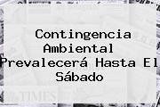 <b>Contingencia Ambiental</b> Prevalecerá Hasta El Sábado