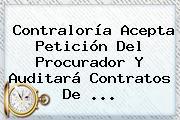 <b>Contraloría</b> Acepta Petición Del Procurador Y Auditará Contratos De <b>...</b>