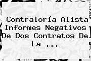 <b>Contraloría</b> Alista Informes Negativos De Dos Contratos De La ...