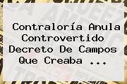 <b>Contraloría</b> Anula Controvertido Decreto De Campos Que Creaba ...