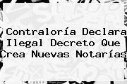 <b>Contraloría</b> Declara Ilegal Decreto Que Crea Nuevas Notarías