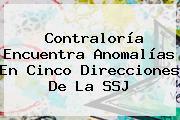 <b>Contraloría</b> Encuentra Anomalías En Cinco Direcciones De La SSJ