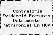 <b>Contraloría</b> Evidenció Presunto Detrimento Patrimonial En HUV