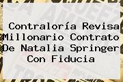 Contraloría Revisa Millonario Contrato De <b>Natalia Springer</b> Con Fiducia