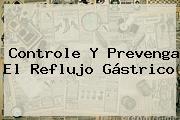 Controle Y Prevenga El Reflujo Gástrico