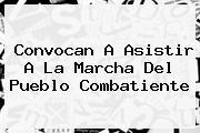 <i>Convocan A Asistir A La Marcha Del Pueblo Combatiente</i>
