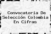 Convocatoria De <b>Selección Colombia</b> En Cifras