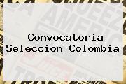 <b>Convocatoria Seleccion Colombia</b>