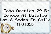 <b>Copa América 2015</b>: Conoce Al Detalle Las 8 Sedes En Chile (FOTOS)