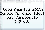 <b>Copa América 2015</b>: Conoce Al Once Ideal Del Campeonato (FOTOS)