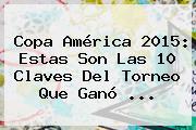 <b>Copa América 2015</b>: Estas Son Las 10 Claves Del Torneo Que Ganó <b>...</b>