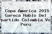 Copa America 2015 Gareca Hablo Del <b>partido Colombia</b> Vs <b>Peru</b>