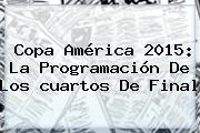 <b>Copa América 2015</b>: La Programación De Los <b>cuartos De Final</b>